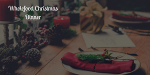 Whole food Christmas Dinner